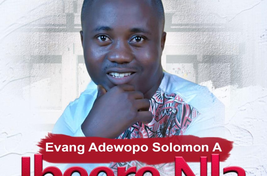 Solomon Adewopo – Ibeere Nla |Mp3 Download|
