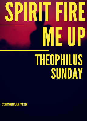 Theophilus Sunday – Spirit Fire Me Up |Mp3 Download|