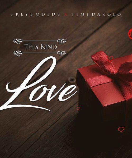 Preye Odede – This Kind Love Ft Timi Dakolo  Mp3 Download 