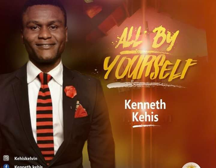 Kenneth Kehis – All By Yourself |Mp3 Download| @ken_blessed1