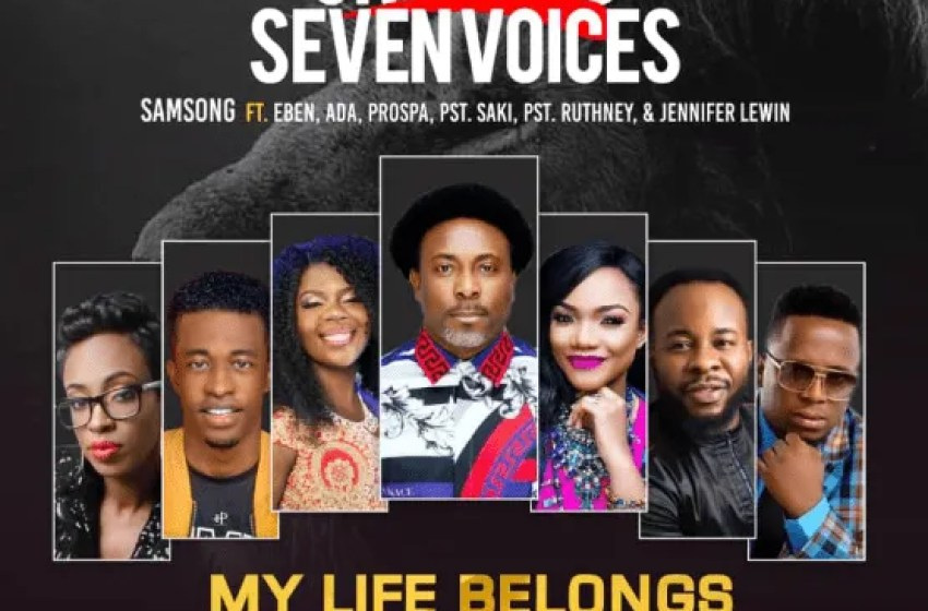 Samsong – My Life Belongs to You Ft. Eben, Ada Ehi-Moses, Prospa Ochimana, Pastor Saki and Pastor Ruthney |Mp3 Download|