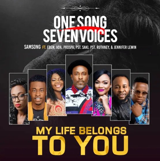 Samsong – My Life Belongs to You Ft. Eben, Ada Ehi-Moses, Prospa Ochimana, Pastor Saki and Pastor Ruthney |Mp3 Download|