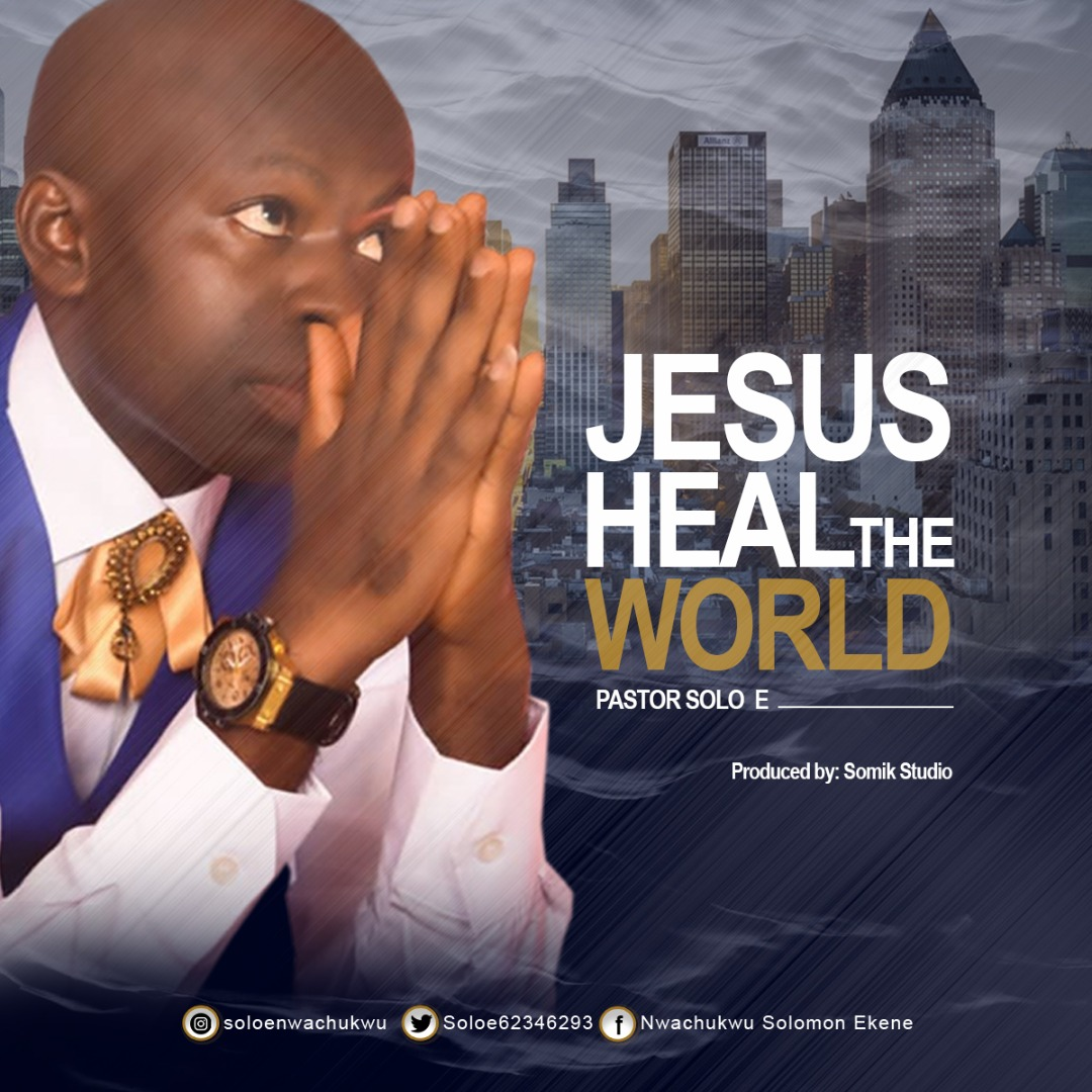 Pastor Solo E – Jesus Heal The World |Mp3 Download|