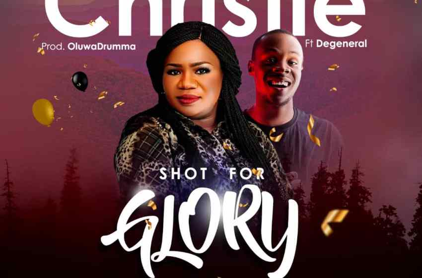 Christie – Shot For Glory Ft. Degeneral |Mp3 Download| @anchrisfes