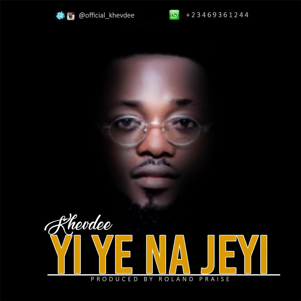 KhevDee – Yi Ye Na jeyi |Mp3 Download|