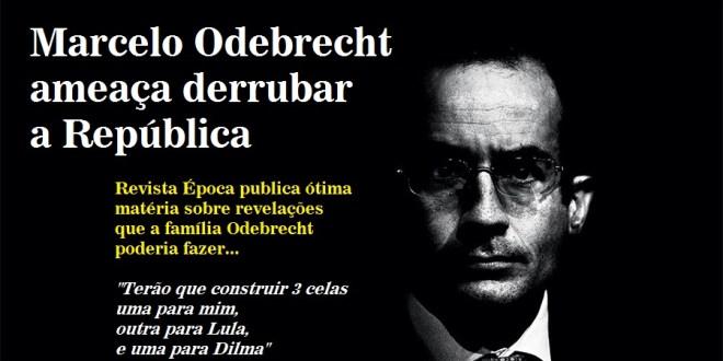 """""""Terão que construir 3 celas, uma para mim outra para Lula e uma para Dilma"""" – teria dito o patriarca da Odebrecht – diz reportagem da revista ÉPOCA"""