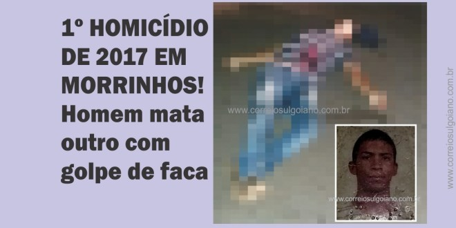 Homem mata outro com golpe de faca no primeiro homicídio de 2017 em Morrinhos