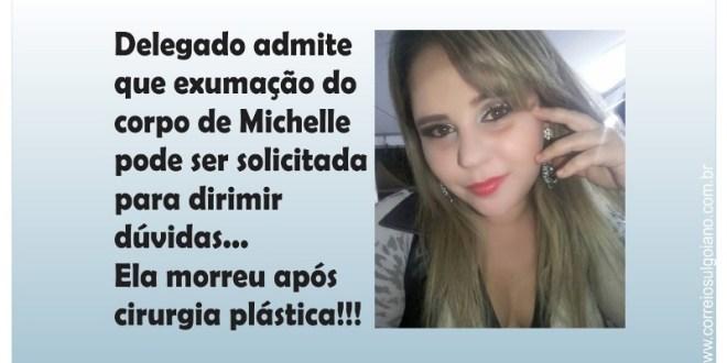 EXUMAÇÃO: delegado que apura morte de Michelle após cirurgia plástica não descarta exumação