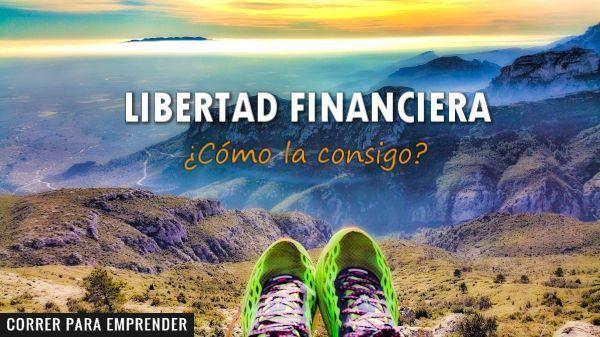 Libertad financiera. Cómo la consigo. Por Joan Ventura. Correr para emprender