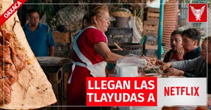 """Llegan las Tlayudas a Netflix en """"Street Food Latinoamérica"""""""