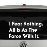 I Fear Nothing All Is As The Force Wills Star Wars Inspired Vinyl Decal Sticker
