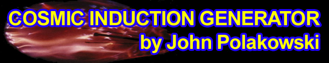 Cosmic Induction Generator by John Polakowski