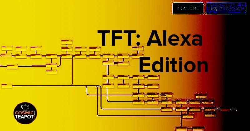 TFT: Alexa Edition