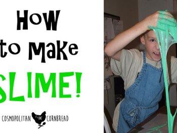 How to make Slime! A fun science experiment for your kiddos from Cosmopolitan Cornbread.