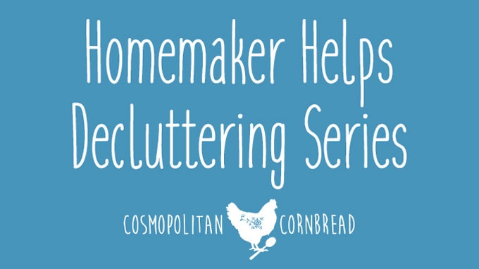 Homemaker Helps: De-cluttering Series from Cosmopolitan Cornbread