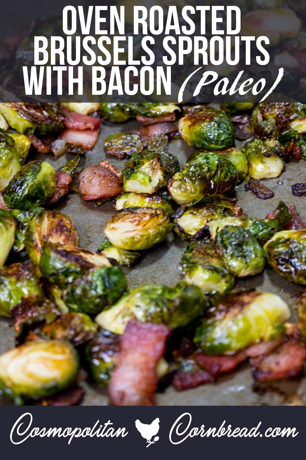 Roasted Brussels Sprouts with Bacon | This recipe is Low-Carb, Paleo and Keto friendly! Get the recipe from Cosmopolitan Cornbread