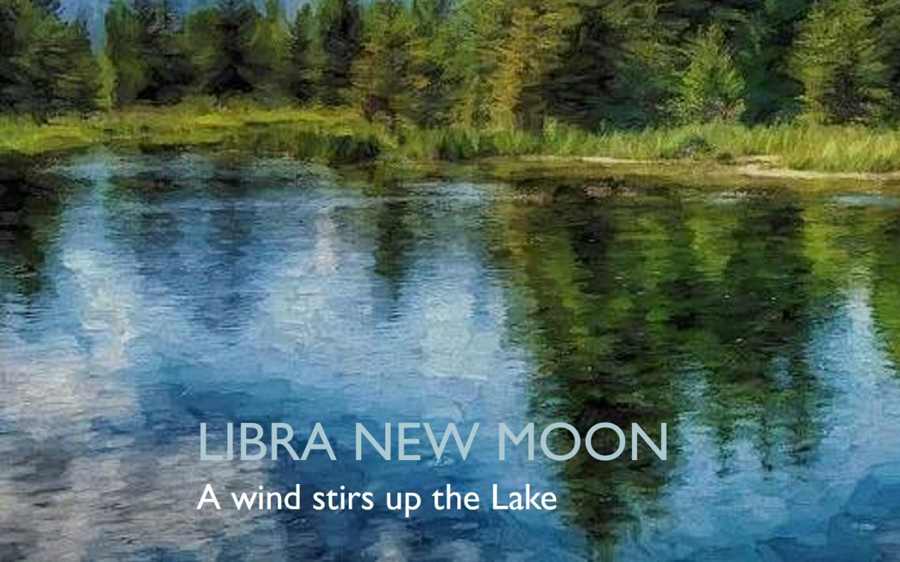 LIBRA NEW MOON – 19 OCTOBER 2017: A wind stirs up the Lake
