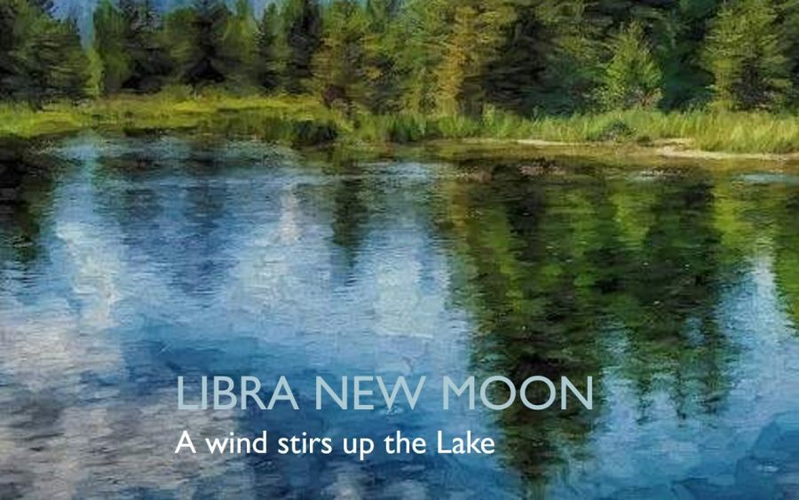 LIBRA NEW MOON - 19 OCTOBER 2017: A wind stirs up the Lake | COSMOS