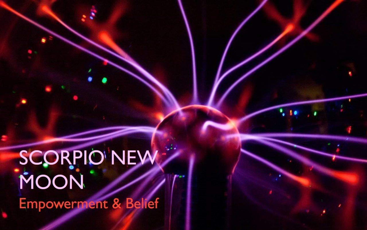 SCORPIO NEW MOON – 18 NOVEMBER 2017: Empowerment & Belief