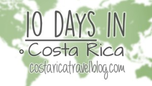 10 days in Costa Rica