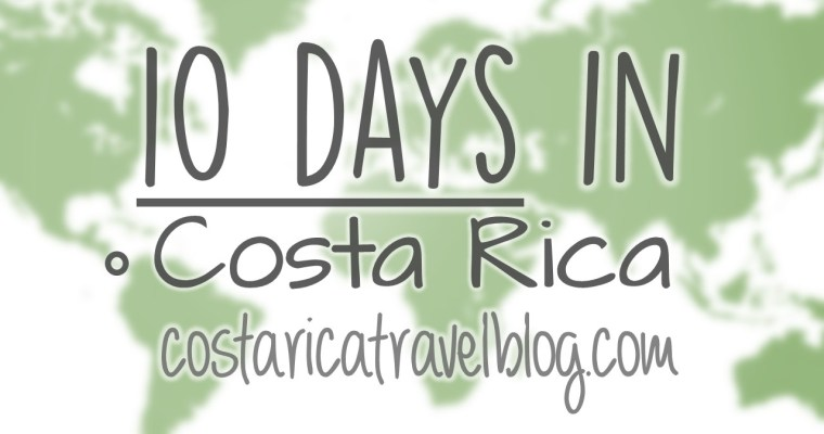 Costa Rica Itinerary: 10 Days In Costa Rica; Sample Itineraries, How Many Places To Visit, How Many Tours/Activities To Do, And More!