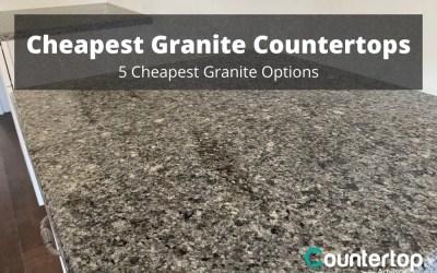 Cheapest Granite Countertops: 5 Cheapest Granite Options