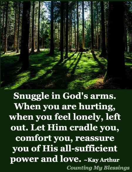 When life is hard and you need the source of comfort, hope, and strength . . . snuggle in, be assured you are loved and cared for..