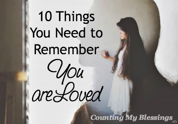 Remember how much you are loved. No matter what is going on. 10 ways God's love is perfect and amazing.