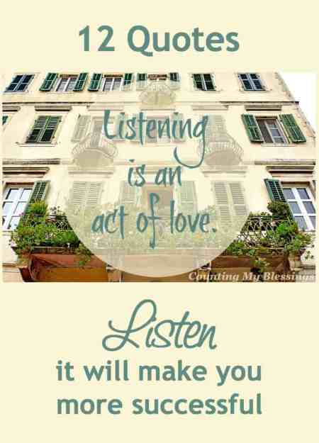 Want to be a better listener Listening will bless every area of your life. Here are 12 quotes - listen to what these wise words advise.