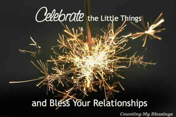Do you want stronger happier relationships A great place to start is to celebrate the little things. Big or small. Celebrate!