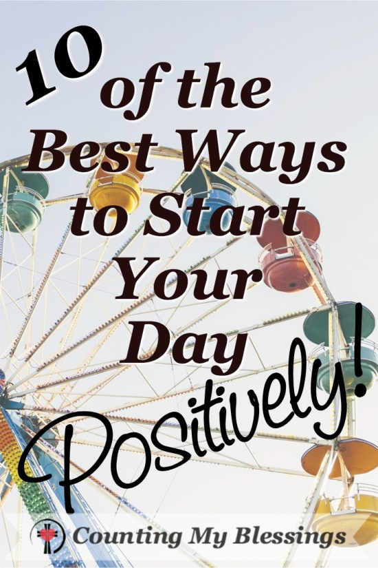 Apply the following 10 tips and start the day with a positive attitude fully prepared to enjoy the blessings of a joy-filled day...