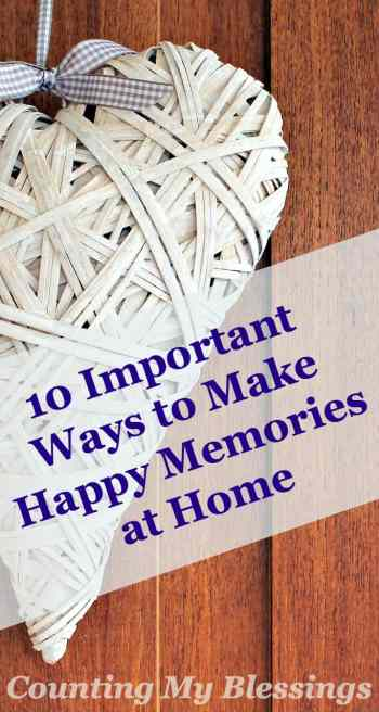 Normal everyday moments at home are planting seeds of memories in your children and your spouse. Here are 10 ways to make the memories happy...