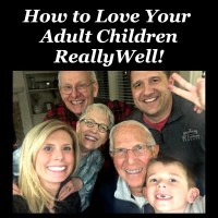 How to Love Your Adult Children Really Well