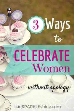 3-Ways-to-Celebrate-Women-without-Apology