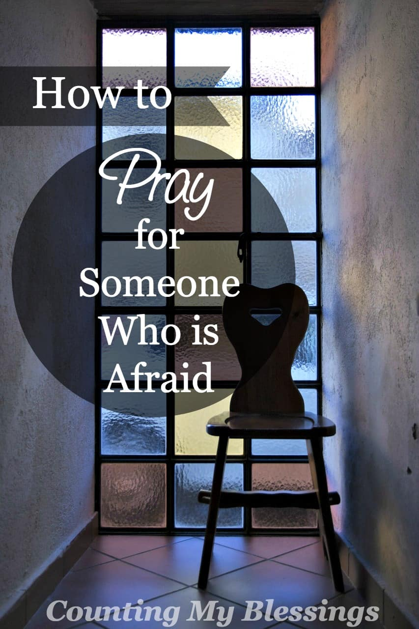 How to Pray for Someone Who is Afraid – Counting My Blessings