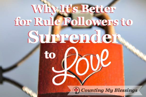 Rules seem easier. They make sense. Just obey and avoid the consequences. But it's better to surrender to love. God's perfect love that never fails.
