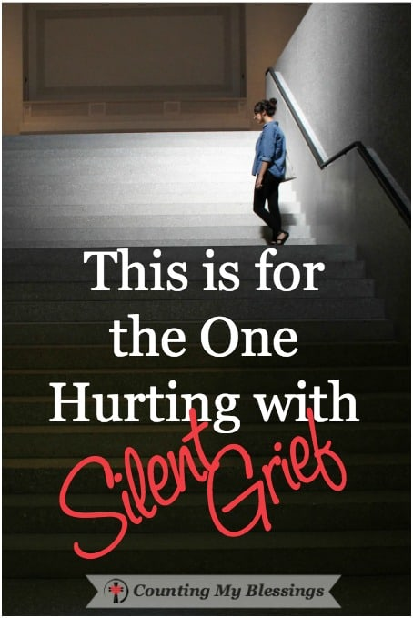 This is for you, the one hurting with silent grief. The one whose life has been altered by a loss or event that's left you feeling broken and alone.
