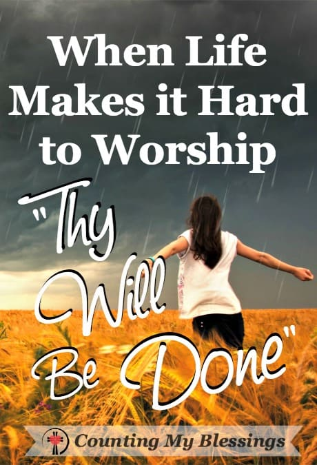 "It's hard to worship when life is hard. Jesus said we would have troubles and taught us to pray ""Thy will be done."" 4 simple words that change everything."