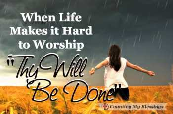 """When Life Makes it Hard to Worship - """"Thy Will Be Done"""""""