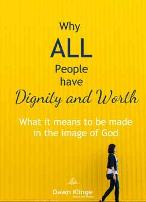 Why All People Have Dignity and Worth