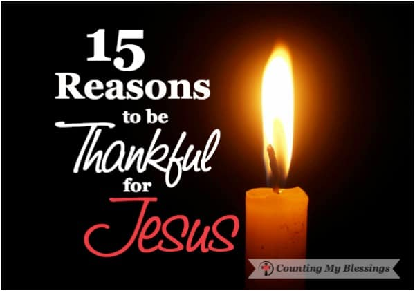 My heart's desire is to really know Jesus. Not who I want Him to be or believe He should be but who He is . . . so I found 15 reasons to be thankful for Jesus.