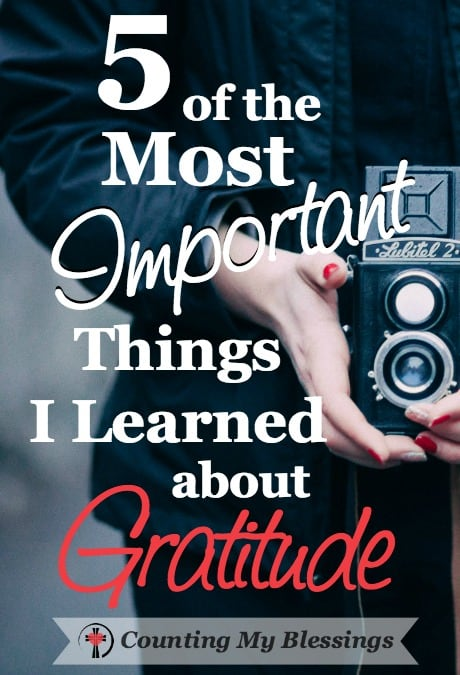 Do you know someone who is habitually thankful? Gratitude is a choice. That's one of the important things I learned this month . . . there are 4 more.