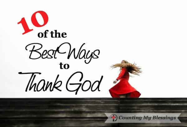 You and I know God wants us to thank and praise Him but I sometimes wonder if I'm thanking Him the ways He wants. The Bible gives us best ways to thank God.