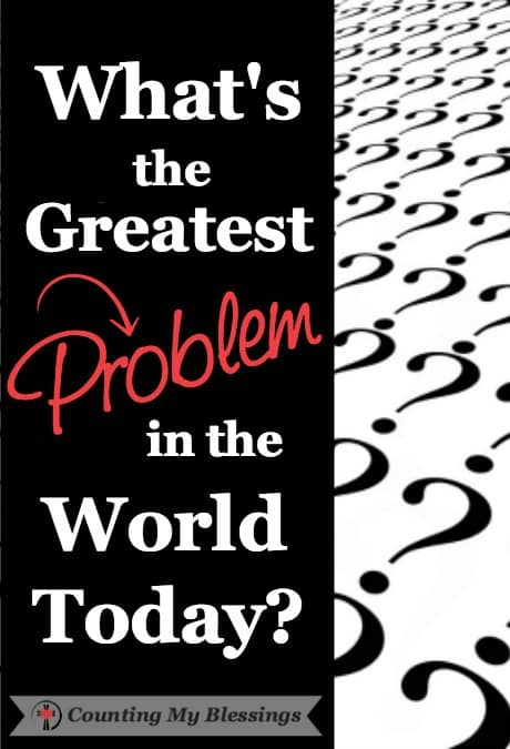 What is the greatest problem in the world today? I have an answer that may surprise you. But the truth, no problem can take what you and I have in Jesus.