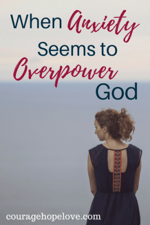 When Anxiety Seems to Overpower God by Laura Thomas