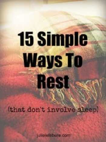 15 Simple Ways to Rest by Julie Lefebure
