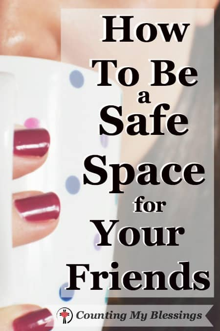 How to be a Safe Space for Your Friends - Counting My Blessings