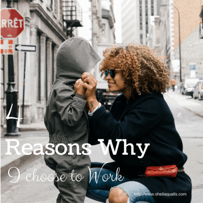 4 Reasons Why I Choose to Work by Sheila Qualls