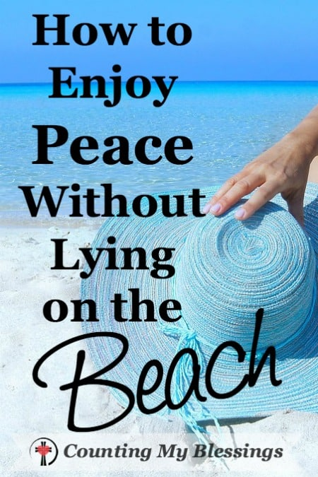 How to Enjoy Peace Without Lying on the Beach - Counting My Blessings