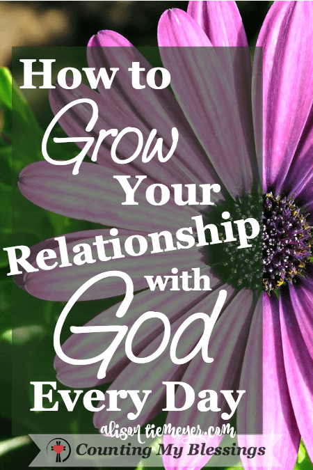 How to Grow Your Relationship with God Every Day - Counting My Blessings